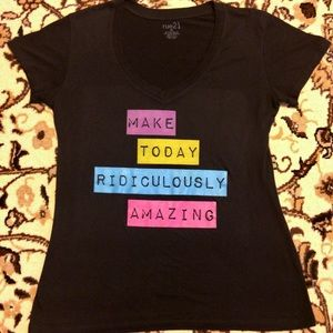 New Make Today Ridiculously Amazing Rue 21 Shirt